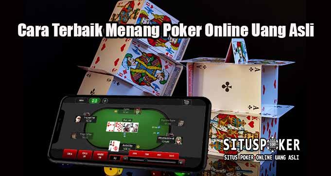 Cara Terbaik Menang Poker Online Uang Asli