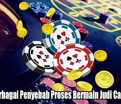 Ketahui Berbagai Penyebab Proses Bermain Judi Casino Online
