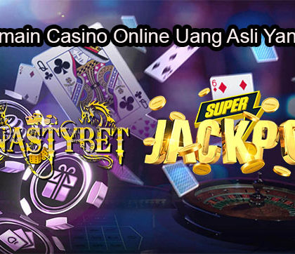 Tips Bermain Casino Online Uang Asli Yang Mudah